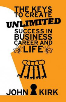 The Keys to Create Unlimited Success in Business, Career and Life av John Kirk (Heftet)