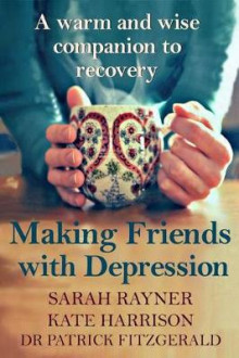 Making Friends with Depression av Sarah Rayner, Kate Harrison og Dr Patrick Fitzgerald (Heftet)