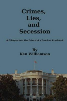 Crimes, Lies, and Secession av Ken Williamson (Heftet)