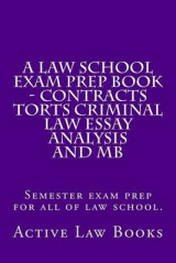 Omslag - A Law School Exam Prep Book - Contracts Torts Criminal Law Essay Analysis and MB