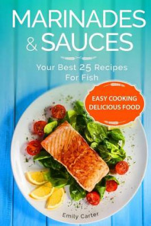 Marinades & Sauces Your Best 25 Recipes for Fish av Emily Carter (Heftet)
