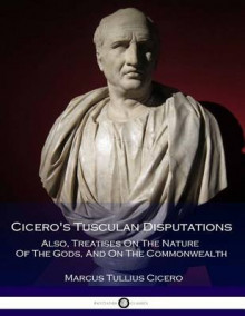Cicero's Tusculan Disputations - Also, Treatises on the Nature of the Gods, and on the Commonwealth av Marcus Tullius Cicero (Heftet)