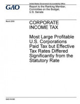 Omslag - Corporate Income Tax Most Large Profitable U.S. Corporations Paid Tax But Effective Tax Rates Differed Significantly from the Statutory Rate