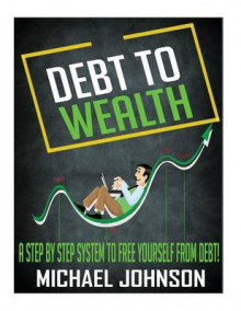Debt to Wealth av Michael Johnson (Heftet)
