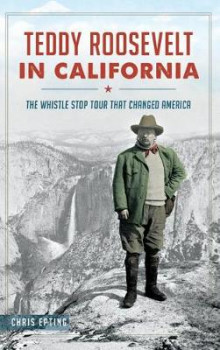 Teddy Roosevelt in California av Chris Epting (Innbundet)