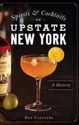 Omslag - Spirits and Cocktails of Upstate New York