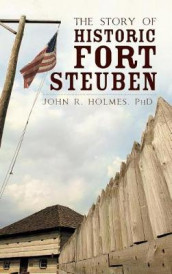 The Story of Historic Fort Steuben av John R Holmes (Innbundet)