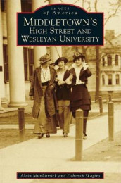 Middletown's High Street and Wesleyan University av Alain Munkittrick og Deborah Shapiro (Innbundet)