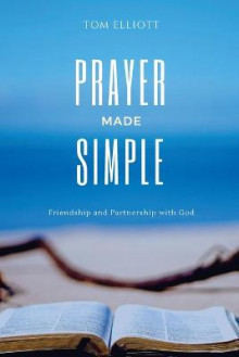 Prayer Made Simple av Tom Elliott (Heftet)