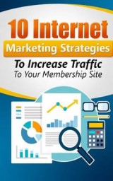 Omslag - 10 Internet Marketing Strategies to Increase Traffic to Your Membership Site