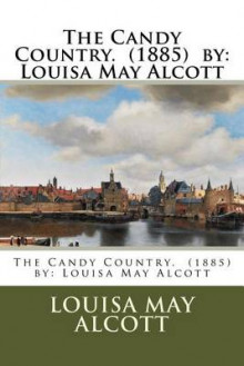 The Candy Country. (1885) by av Louisa May Alcott (Heftet)