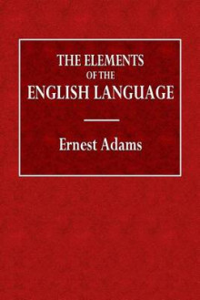 The Elements of the English Language av Ernest Adams (Heftet)