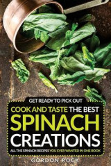 Omslag - Get Ready to Pick Out, Cook and Taste the Best Spinach Creations