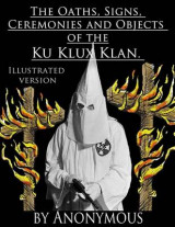 Omslag - The Oaths, Signs, Ceremonies and Objects of the Ku-Klux-Klan.