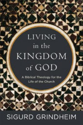 Living in the Kingdom of God av Sigurd Grindheim (Heftet)