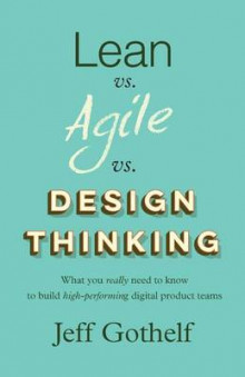 Lean Vs Agile Vs Design Thinking av Jeff Gothelf (Heftet)