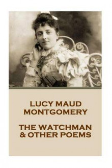 Lucy Montgomery - The Watchman & Other Poems av Lucy Montgomery (Heftet)