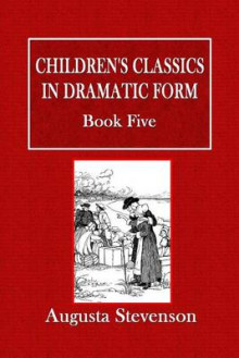 Children's Classics in Dramatic Form - Book Five av Augusta Stevenson (Heftet)