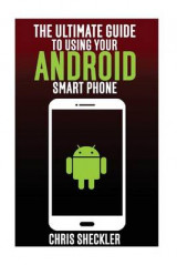 Omslag - The Ultimate Guide to Using Your Android Smart Phone