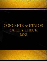 Omslag - Concrete Agitator Safety Check Log (Log Book, Journal - 125 Pgs, 8.5 X 11 Inches