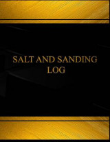 Omslag - Salt and Sanding Log (Log Book, Journal - 125 Pgs, 8.5 X 11 Inches)