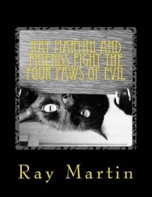 Ray Martini and Friends Fight the Four Paws of Evil av Ray Martin (Heftet)