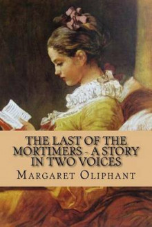 The Last of the Mortimers - A Story in Two Voices av Margaret Oliphant (Heftet)