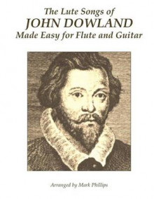The Lute Songs of John Dowland Made Easy for Flute and Guitar av John Dowland og Mark Phillips (Heftet)