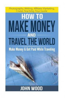 How to Make Money and Travel the World av John Wood (Heftet)