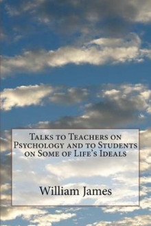 Talks to Teachers on Psychology and to Students on Some of Life's Ideals av William James (Heftet)