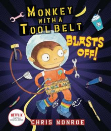 Monkey with a Tool Belt Blasts Off! av Chris Monroe (Innbundet)