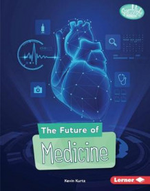 The Future of Medicine av Kevin Kurtz (Innbundet)