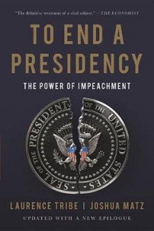 To End a Presidency av Laurence Tribe og Joshua Matz (Heftet)