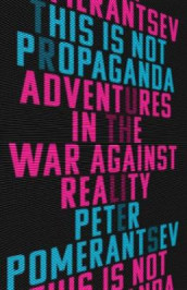 This Is Not Propaganda av Peter Pomerantsev (Innbundet)