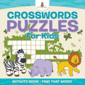 Crosswords Puzzles For Kids - Activity Book - Find that Word! av Baby Professor (Heftet)