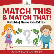 Match This & Match That! Matching Game Kids Edition Activity Books For Kids 5-7 av Baby Professor (Heftet)