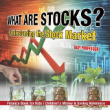 Omslag - What Are Stocks? Understanding the Stock Market - Finance Book for Kids - Children's Money & Saving Reference