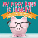 Omslag - My Piggy Bank Is Hungry! How to Save Money for Kids - Children's Money & Saving Reference