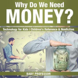 Omslag - Why Do We Need Money? Technology for Kids - Children's Reference & Nonfiction