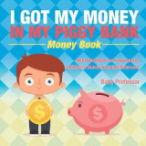 Omslag - I Got My Money in My Piggy Bank - Money Book - Math Workbook for Kindergarten - Children's Money & Saving Reference