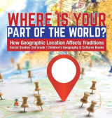 Omslag - Where Is Your Part of the World? - How Geographic Location Affects Traditions - Social Studies 3rd Grade - Children's Geography & Cultures Books