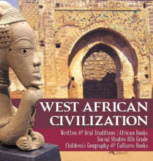 West African Civilization - Written & Oral Traditions - African Books - Social Studies 6th Grade - Children's Geography & Cultures Books av Baby Professor (Innbundet)