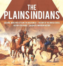 The Plains Indians - Culture, Wars and Settling the Western US - History of the United States - History 6th Grade - Children's American History av Baby Professor (Innbundet)