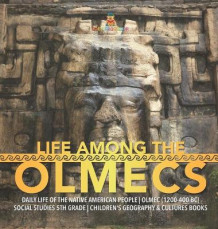Life Among the Olmecs - Daily Life of the Native American People - Olmec (1200-400 BC) - Social Studies 5th Grade - Children's Geography & Cultures Books av Baby Professor (Innbundet)