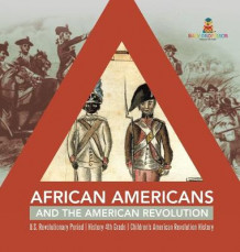 African Americans and the American Revolution - U.S. Revolutionary Period - History 4th Grade - Children's American Revolution History av Baby Professor (Innbundet)