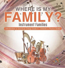 Where Is My Family? Instrument Families Introduction to Sound as Energy Grade 4 Children's Physics Books av Baby Professor (Innbundet)