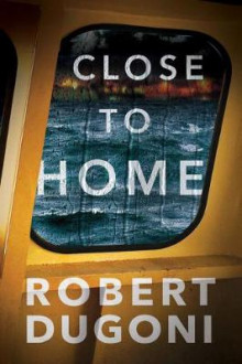 Close to Home av Robert Dugoni (Heftet)