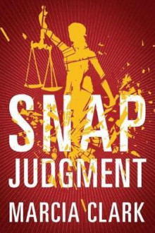 Snap Judgment av Marcia Clark (Heftet)