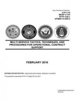 Omslag - Army Techniques Publication Atp 4-10 McRp 4-11h Nttp 4-09.1 Afman 10-409-O Multi-Service Tactics, Techniques, and Procedures for Operational Contract Support February 2016