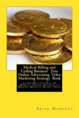 Omslag - Medical Billing and Coding Business Free Online Advertising Video Marketing Strategy Book
